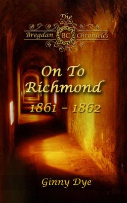 On To Richmond: #2 in the Bregdan Chronicles Historical Fiction Romance Series by Ginny Dye