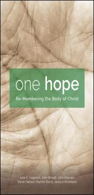 One Hope: Re-Membering the Body of Christ by Julie K. Aageson & John Borelli & John Klassen