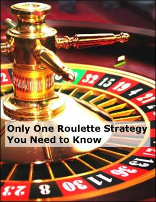 Only One Roulette Strategy You Need to Know by Minh Ng