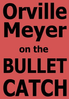 Orville Meyer on the Bullet Catch by Orville Wayne Meyer