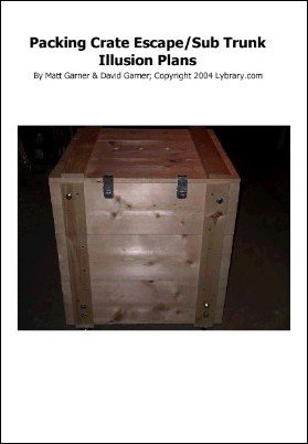 Packing Crate Escape or Sub-Trunk Illusions Plan by Matt Garner & David Garner
