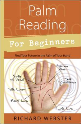 Palm Reading for Beginners: Find Your Future in the Palm of Your Hand by Richard Webster