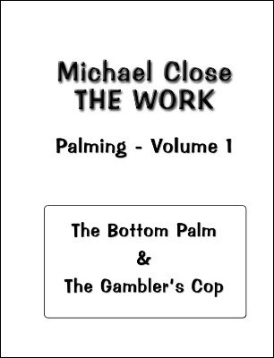 The Work: Palming 1: Bottom Palm and The Gambler's Cop by Michael Close