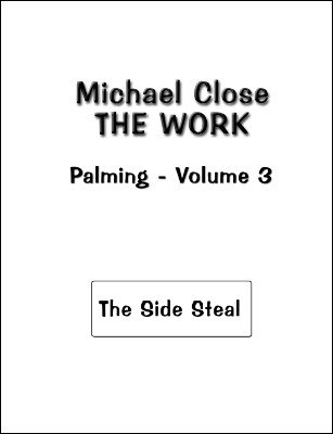 The Work: Palming 3: The Side Steal by Michael Close