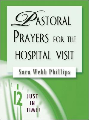 Pastoral Prayers for the Hospital Visit by Sara Webb Phillips