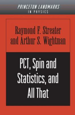 PCT, Spin and Statistics, and All That by Raymond F. Streater & Arthur S. Wightman