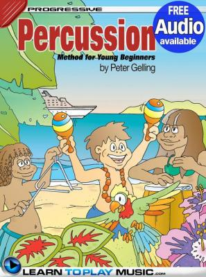 Percussion Lessons for Kids: How to Play Percussion for Kids (Free Audio Available) by LearnToPlayMusic. com & Peter Gelling