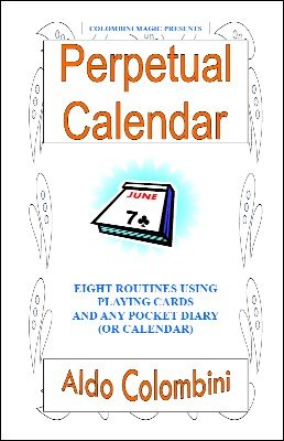 Perpetual Calendar: Eight Routines Using Playing Cards and a Pocket Diary or Calendar by Aldo Colombini