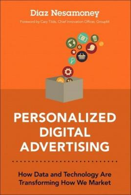 Personalized Digital Advertising: How Data and Technology Are Transforming How We Market by Diaz Nesamoney