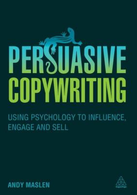 Persuasive Copywriting: Using Psychology to Engage, Influence and Sell by Andy Maslen