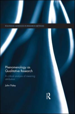 Phenomenology as Qualitative Research: A Critical Analysis of Meaning Attribution by John Paley