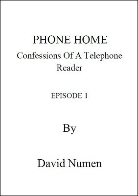 Phone Home: Confessions of a Telephone Reader by David Numen