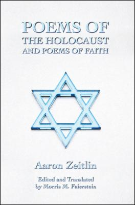 Poems of the Holocaust and Poems of Faith by Aaron Zeitlin