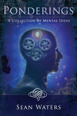 Ponderings: A Collection of Mental Ideas by Sean Waters