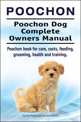 Poochon. Poochon Dog Complete Owners Manual. Poochon book for care, costs, feeding, grooming, health and training. by George Hoppendale & Asia Moore