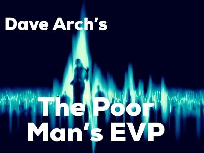 Poor Man's EVP (Electronic Voice Phenomenon) by Dave Arch