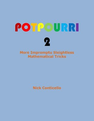 Potpourri 2: More Impromptu, Sleightless, Mathematical Tricks by Nick Conticello