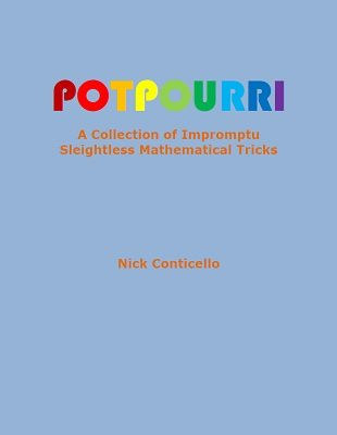 Potpourri: A Collection of Impromptu Sleightless Mathematical Tricks by Nick Conticello