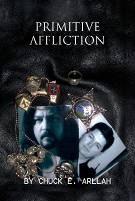 Primitive Affliction by Chuck E. Arllah