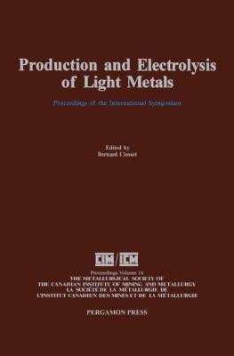 Production and Electrolysis of Light Metals: Proceedings of the International Symposium on Production and Electrolysis of Light by B. Closset