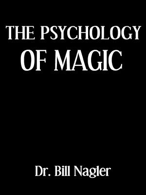 The Psychology of Magic by Bill Nagler MD