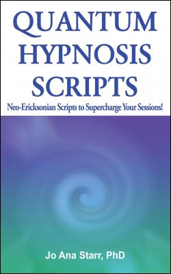 Quantum Hypnosis Scripts: Neo-Ericksonian Scripts to Supercharge Your Sessions by Jo Ana Starr PhD