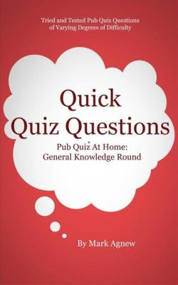 Quick Quiz Questions: Pub Quiz At Home: General Knowledge Round by Mark Agnew