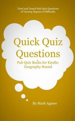 Quick Quiz Questions: Pub Quiz At Home: Geography Round by Mark Agnew
