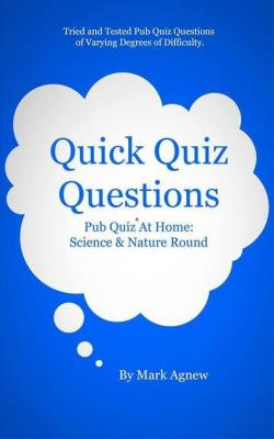 Quick Quiz Questions: Pub Quiz At Home: Science & Nature Round by Mark Agnew