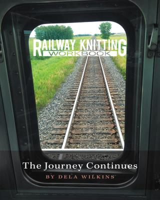 Railway Knitting Workbook, The Journey Continues by Dela Wilkins
