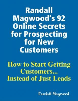 Randall Magwood's 92 Online Secrets for Prospecting for New Customers by Randall Magwood