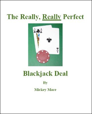 The Really, Really Perfect Blackjack Deal by Mickey Mace