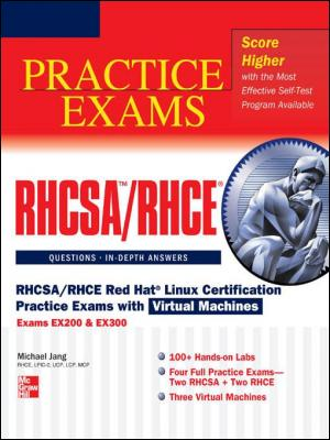 RHCSA/RHCE Red Hat Linux Certification Practice Exams with Virtual Machines (Exams EX200 & EX300) by Michael Jang
