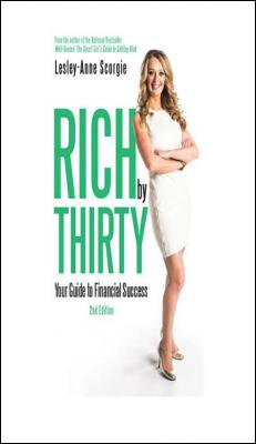 Rich by Thirty: Your Guide to Financial Success by Lesley-Anne Scorgie