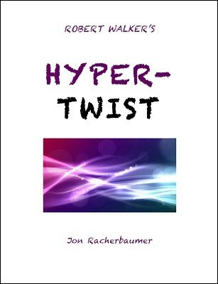 Robert Walker's Hyper Twist by Jon Racherbaumer