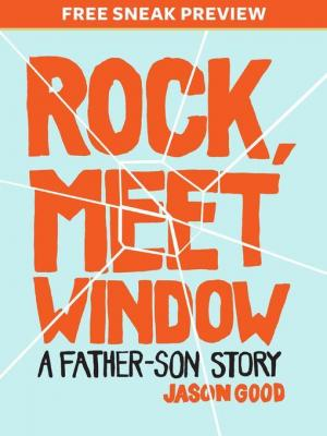 Rock, Meet Window (Sneak Preview): A Father-Son Story by Jason Good