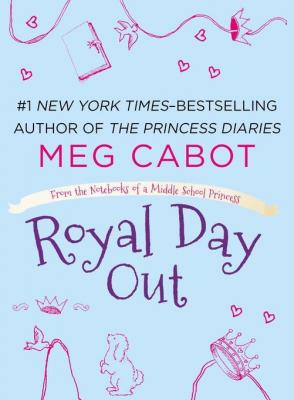 Royal Day Out: A From the Notebooks of a Middle School Princess e-short by Meg Cabot