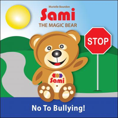SAMI THE MAGIC BEAR - No To Bullying! by Murielle Bourdon