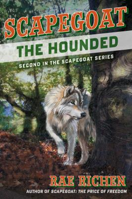 Scapegoat: The Hounded, Book Two by Rae Richen
