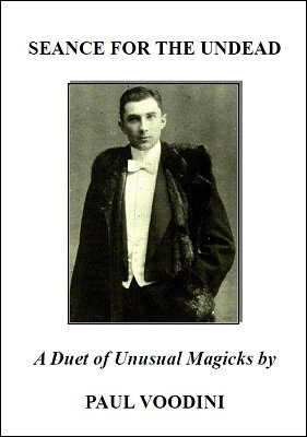 Seance for the Undead: a Duet of Unusual Magicks by Paul Voodini