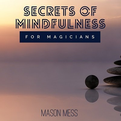 Secrets of Mindfulness for Magicians by Jason Messina