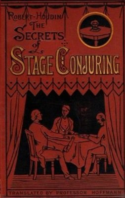 The Secrets of Stage Conjuring by Jean Eugene Robert-Houdin & Professor Hoffmann