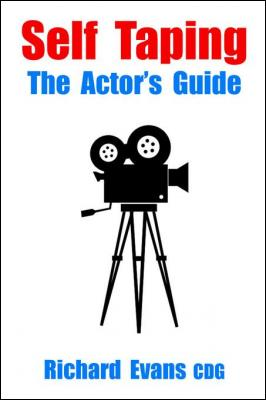 Self Taping: The Actor's Guide by Richard Evans CDG