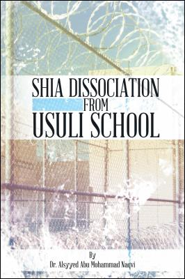 Shia Dissociation from Usuli School by Dr. Alsyyed Abu Mohammad Naqvi