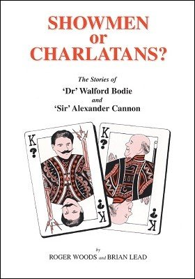 Showmen or Charlatans? The stories of 'Dr' Walford Bodie and 'Sir' Alexander Cannon by Brian Lead & Roger Woods