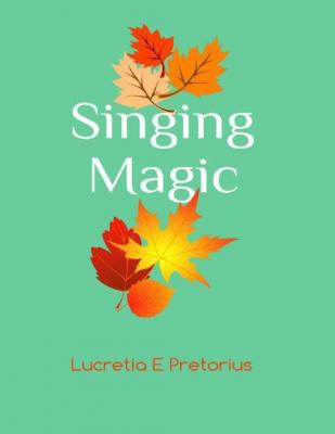 Singing Magic by Lucretia Pretorius