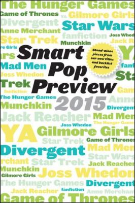 Smart Pop Preview 2015: Standalone Pieces on Zombies, Gilmore Girls, The Hunger Games, Mad Men, Star Wars, Munchkin, Game of Thr by George Beahm