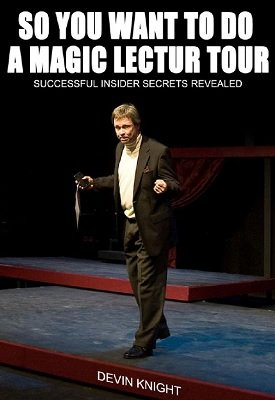 So You Want To Do A Magic Lecture Tour by Devin Knight