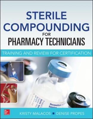 Sterile Compounding for Pharm Techs - A text and review for Certification by Kristy Malacos & Denise Propes