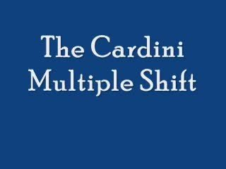 Cardini Multiple Shift by Steven Youell